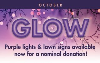 October GLOW - Purple lights & lawn signs available now for a nominal donation!