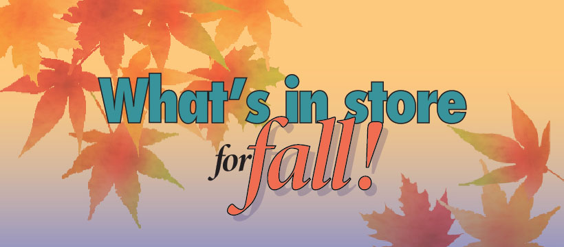 What's in store for Fall!